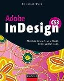 InDesign CS3 - Réalisez des mises en pages professionnelles - Livre+compléments en ligne...