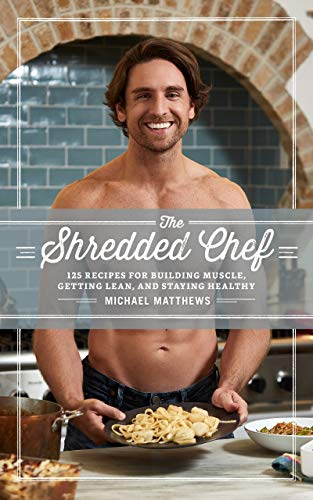 The Shredded Chef: 120 Recipes for Building Muscle, Getting Lean, and Staying Healthy (The Muscle for Life Series Book 3) (English Edition) por Michael Matthews