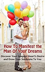How To Manifest the Man Of Your Dreams: Discover Your Deepest Heart's Desire And Draw Your Soulmate To You (English Edition)