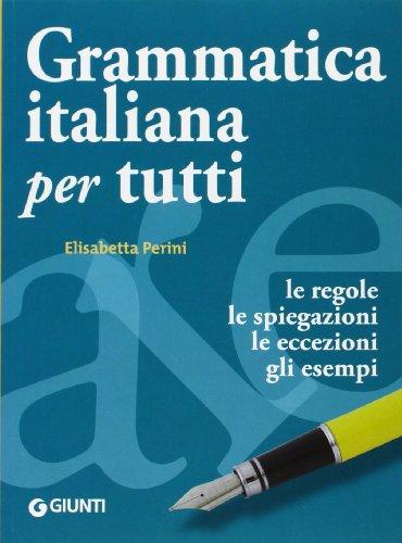 Grammatica italiana per tutti. Le regole, le spiegazioni, le eccezioni, gli esempi (Dizionari e repertori)