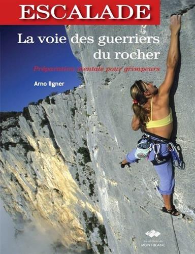 La voie des guerriers du rocher (Editions du Mont-Blanc) por Arno Ilgner