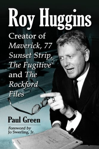 Roy Huggins: Creator of Maverick, 77 Sunset Strip, The Fugitive and The Rockford Files