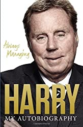 Always Managing: Written by Harry Redknapp, 2013 Edition, Publisher: Ebury Press [Paperback]