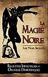 La Magie Noire: Les Recettes Infernales et les Oeuvres Démoniaques