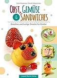Obst, Gemüse & Sandwiches: Kreative und lustige Snacks für Kinder