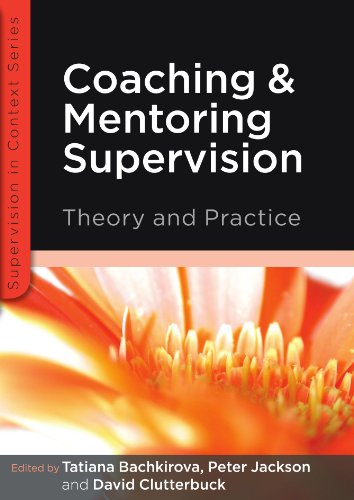 Coaching and Mentoring Supervision: Theory and Practice: The complete guide to best practice (UK Higher Education OUP Humanities & Social Sciences Counselling and Psychotherapy)