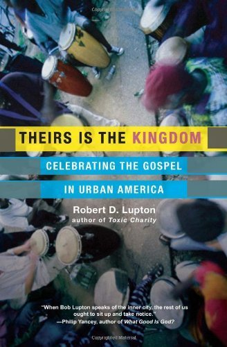 Theirs Is the Kingdom: Celebrating the Gospel in Urban America by Lupton, Robert D. (2011) Paperback
