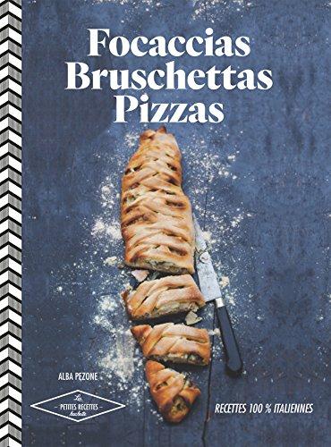 Focaccias, bruschettas, pizzas, etc : 30 recettes italiennes par Alba Pezzone