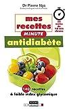 Mes recettes minute antidiabète: 140 recettes à faible index glycémique... en moins de 10 mn chrono (Magique)