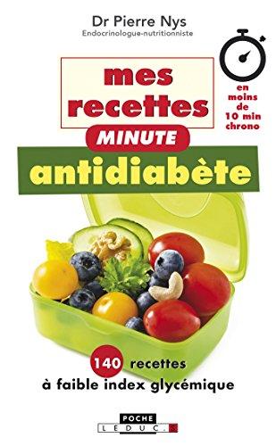 Mes recettes minute antidiabète: 140 recettes à faible index glycémique... en moins de 10 mn chrono (Magique) par Pierre Nys