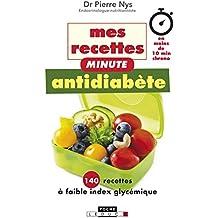 Mes recettes minute antidiabète: 140 recettes à faible index glycémique... en moins de 10 mn chrono