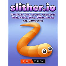Slither.io Unofficial, Tips, Secrets, Unblocked, Mods, Hacks, Skins, Offline, Cheats, App, Game Guide