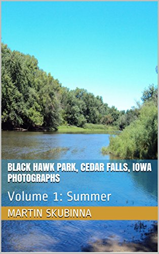Blackhawk Park (BLACK HAWK PARK, CEDAR FALLS, IOWA PHOTOGRAPHS: Volume 1:  Summer (English Edition))