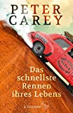 Das schnellste Rennen ihres Lebens: Roman von Peter Carey