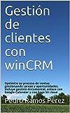 Gestión de clientes con winCRM: Optimice su proceso de ventas gestionando tareas y oportunidades. Incluye gestión documental, enlace con Google Calendar y con Sage 50 cloud (Spanish Edition)