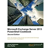 Microsoft Exchange Server 2013 PowerShell Cookbook: Second Edition by Jonas Andersson (2013-05-22)