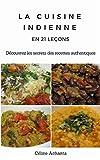 La cuisine indienne en 21 leçons: Découvrez les secrets des recettes authentiques