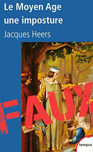 Le Moyen Age, une imposture par Jacques HEERS