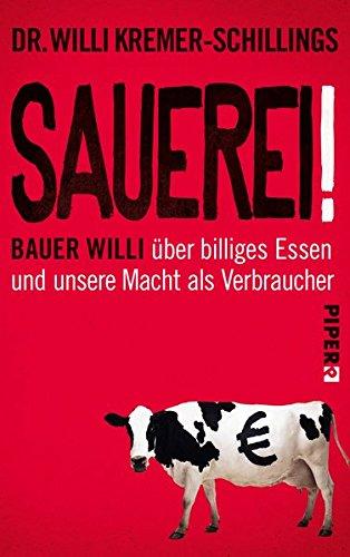 Sauerei!: Bauer Willi über billiges Essen und unsere Macht als Verbraucher