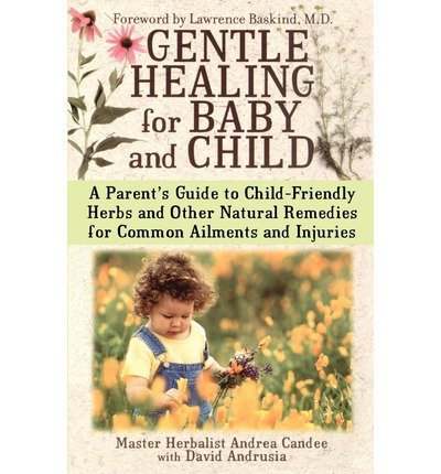 [( Gentle Healing for Baby and Child: A Parent's Guide to Child-Friendly Herbs and Other Natural Remedies for Common Ailments and Injuries By Candee, Andrea ( Author ) Paperback Dec - 2003)] Paperback