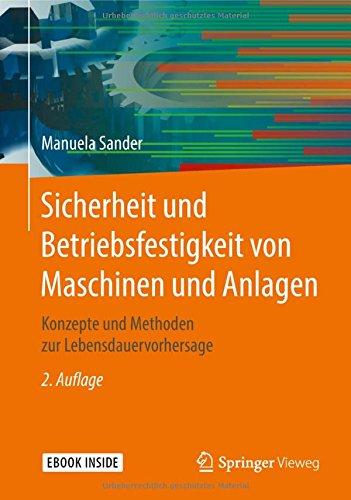 Sicherheit und Betriebsfestigkeit von Maschinen und Anlagen: Konzepte und Methoden zur Lebensdauervorhersage