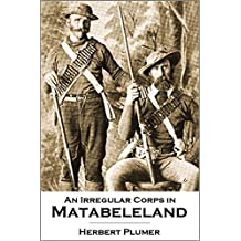 An Irregular Corps in  Matabeleland (1897) (English Edition)