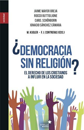 ¿Democracia sin religión?: El derecho de los cristianos a influir en la sociedad por Rocco Buttiglione