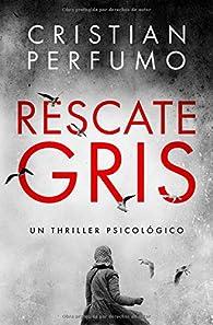 Rescate gris: Finalista del Premio Clarín Novela 2018 par Cristian Perfumo