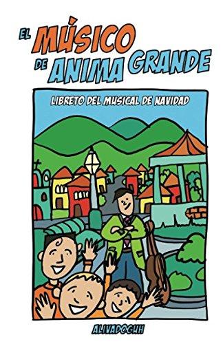 El Músico de Ánima Grande: Libreto del musical de Navidad por Hugo Anibal Dávila Andrade