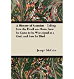 A History of Satanism - Telling How the Devil Was Born, How He Came to be Worshiped as a God, and How He Died (Paperback) - Common