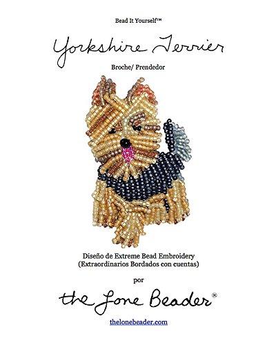 YORKIE Tutorial de bordado con cuentas del prendedor o pendiente de perro (Spanish Edition) (Yorkie-perle)