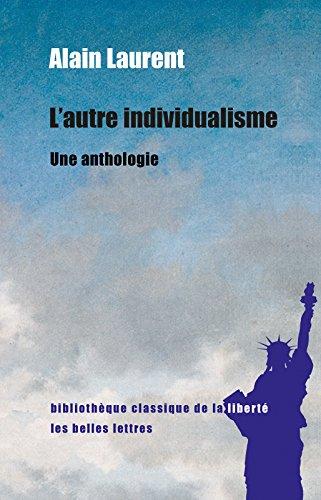 L'Autre Individualisme: Une anthologie (Bibliothèque classique de la liberté t. 26) par Alain Laurent