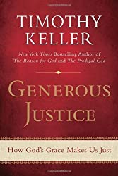 Generous Justice: How God's Grace Makes Us Just by Keller, Timothy (2012) Paperback