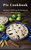 Pie Cookbook:  100 Easy & Delicious Pie Recipes for Bake at Home (Healthy Food Book 58)
