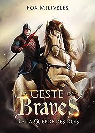 La Geste des Braves, tome 1 : La Guerre des Rois par Miliveles