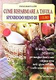Scarica Libro Come risparmiare a tavola spendendo meno di tre euro 60 menu completi 180 ricette per mangiare bene e sano a pranzo a cena e nei giorni di festa (PDF,EPUB,MOBI) Online Italiano Gratis