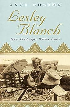 Lesley Blanch: Inner Landscapes, Wilder Shores by [Boston, Anne]