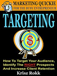 Targeting: How To Target Your Audience, Identify The RIGHT Prospects And Increase Client Retention (English Edition)