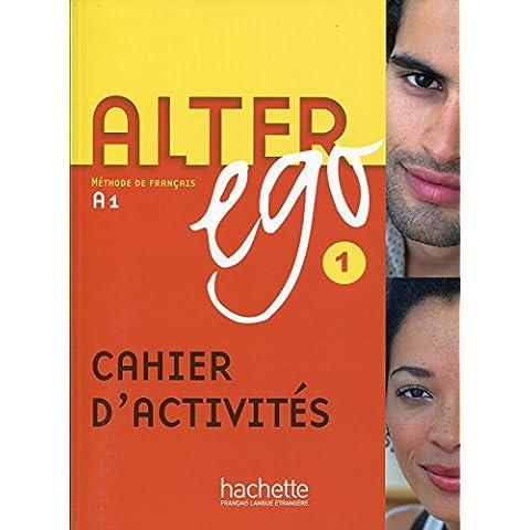 Alter ego. Cahier d'activités. Per le Scuole superiori: Alter Ego. Niveau A1. Cahier D'Exercices (Methode De