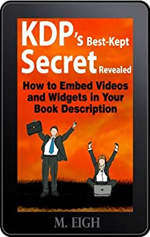 KDP's Best-Kept Secret Revealed: How to Embed Videos and Widgets in Your Book Description by [Eigh, M.]