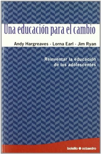Una educación para el cambio: Reinventar la educación de los adolescentes (Bolsillo Octaedro)