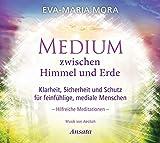 Medium zwischen Himmel und Erde (CD): Klarheit, Sicherheit und Schutz für feinfühlige, mediale Menschen. Hilfreiche Meditationen. Musik von Aeoliah - Eva-Maria Mora
