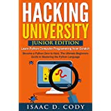 Hacking University: Junior Edition. Learn Python Computer Programming from Scratch: Become a Python Zero to Hero.  The Ultimate Beginners Guide in Mastering ... Data Driven series Book 3) (English Edition)