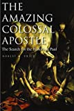 The Amazing Colossal Apostle: The Search for the Historical Paul