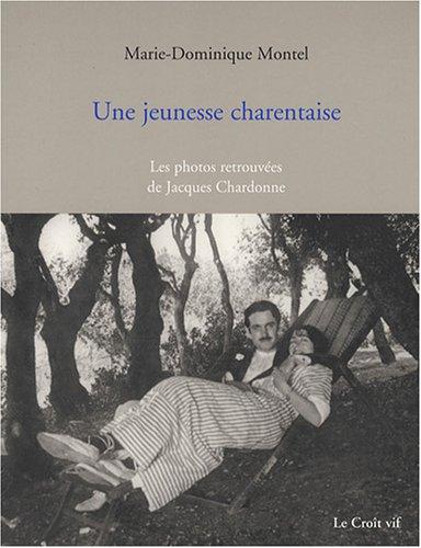 Une jeunesse charentaise : Les photos retrouvées de Jacques Chardonne par Marie-Dominique Montel