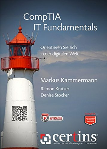 CompTIA IT Fundamentals: Orientieren Sie sich in der digitalen Welt (certins / certified technical trainings and courseware)
