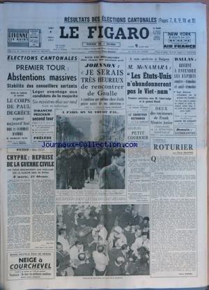 FIGARO (LE) [No 6072] du 09/03/1964 - resultats des elections cantonales - prelude par gabilly le corps de paul de grece expose dans la cathedrale d'athenes par gerson nicosie - chypre , reprise de la guerre civile par clos johnson - je serais tres heureux de rencontrer de gaulle par chatelain petit courrier par frossard roturier par daninos mc namara a saigon - entretiens avec cabot-lodge et le general khanh par nivolon 2 des ravisseurs de frank sinatra junior condamnes a perpetuite dallas , r