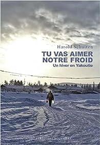 Tu vas aimer notre froid : Une année en Yakoutie par Harold Schuiten