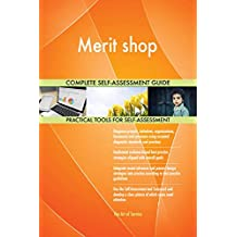 Merit shop All-Inclusive Self-Assessment - More than 710 Success Criteria, Instant Visual Insights, Comprehensive Spreadsheet Dashboard, Auto-Prioritized for Quick Results