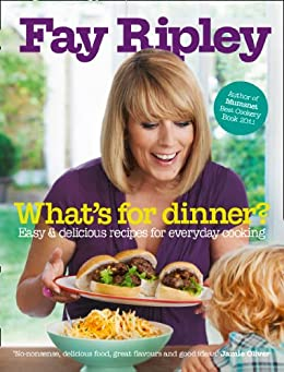 What's for Dinner?: Easy and delicious recipes for everyday cooking by [Ripley, Fay]